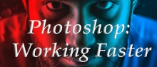 Photoshop: Working Faster
